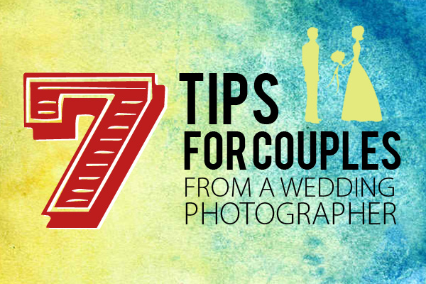 7 Tips for couples getting married from a wedding photographer